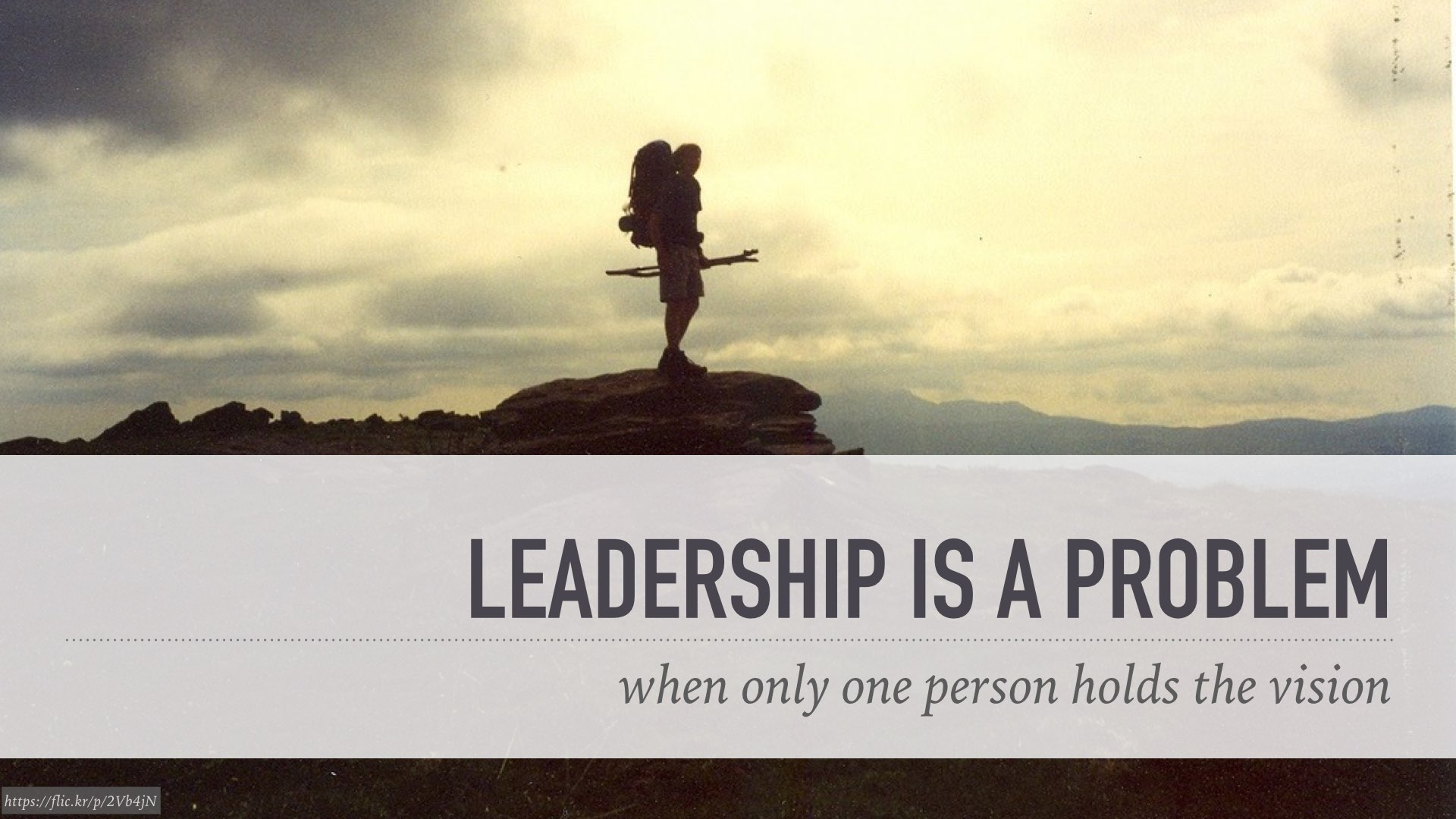 leadership is a problem when only one person holds the vision