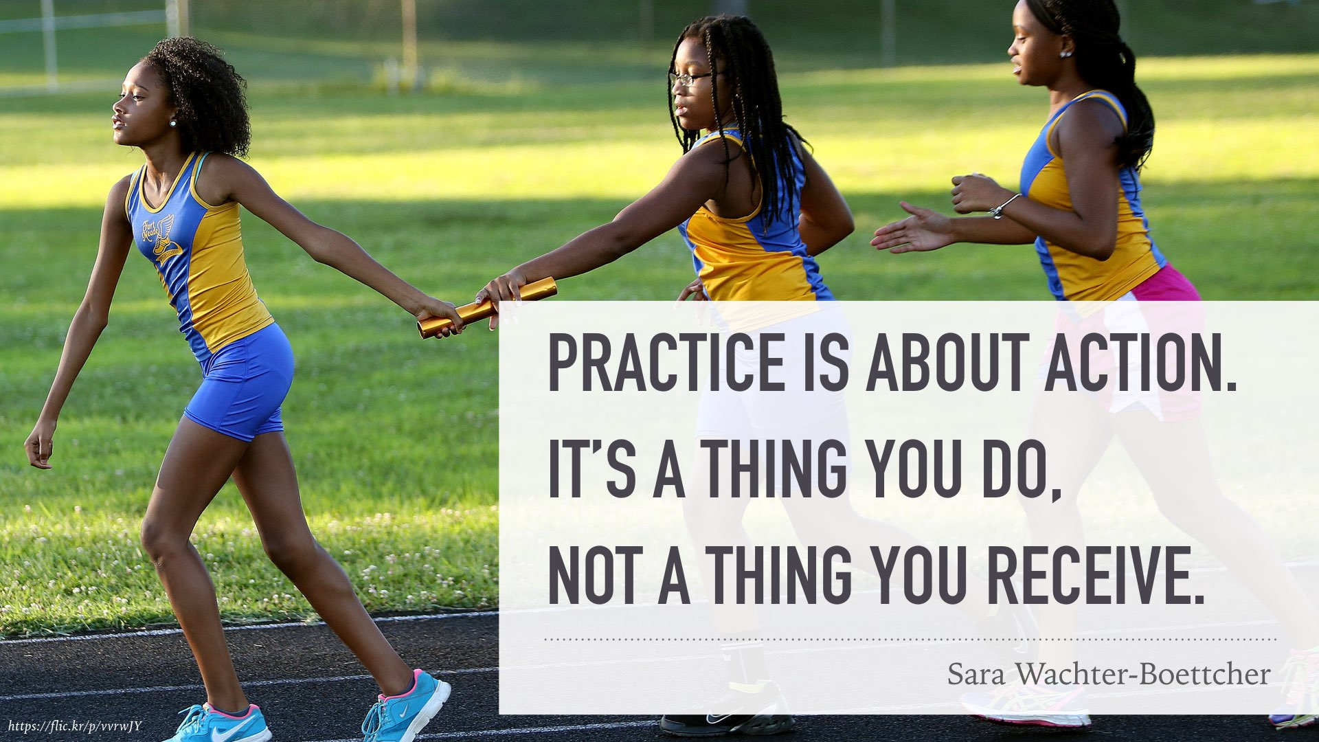 "quote from Sara Wachter-Boettcher: ""Practice is about action.  It's a thing you do, not a thing you receive."""