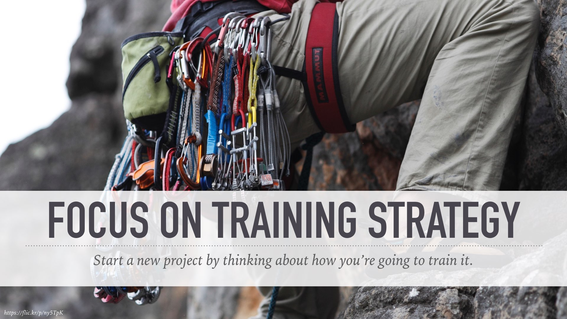 Focus on training strategy: start a new project by thinking about how you'll train it.