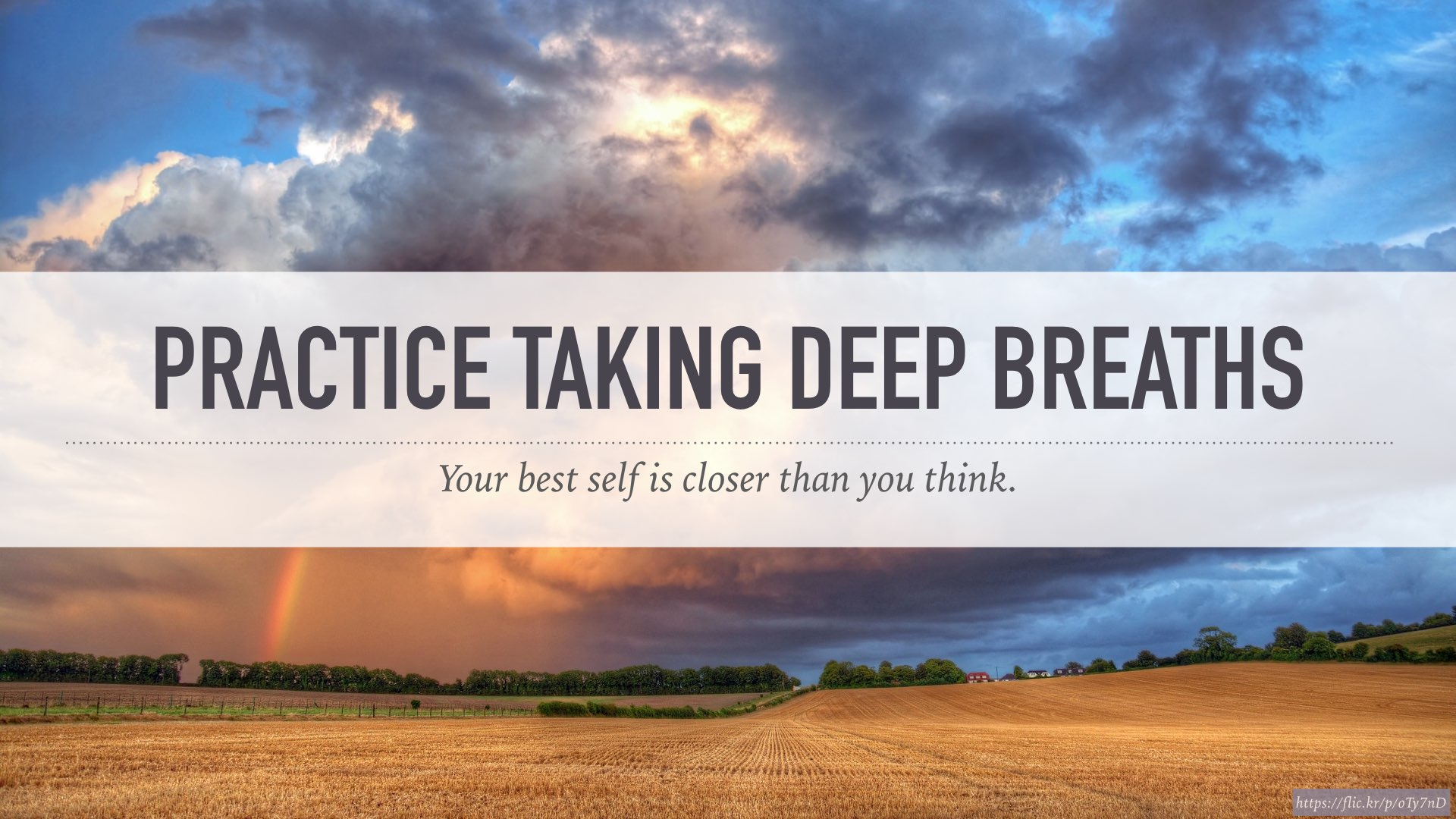 Practice taking deep breaths. Your best self is closer than you think.